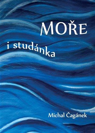 Moře i studánka - Michal Čagánek | Booksquad.ink