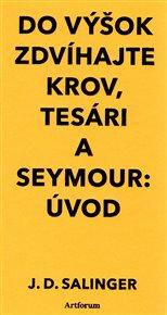 Do výšok zdvíhajte krov, tesári / Seymour:Úvod