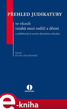 Obálka titulu Přehled judikatury ve věcech vztahů mezi rodiči a dětmi (s přihlédnutím k novému občanskému zákoníku)