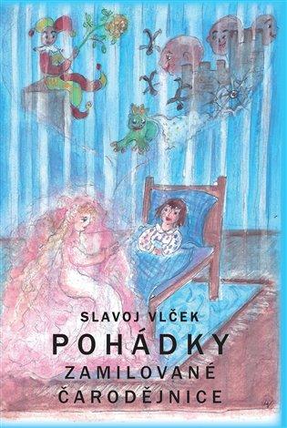 Pohádky zamilované čarodějnice - Slavoj Vlček | Booksquad.ink