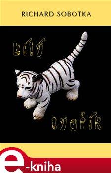 Bílý tygřík - Richard Sobotka e-kniha