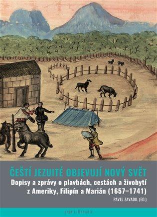 Čeští jezuité objevují Nový svět - Dopisy a zprávy o plavbách, cestách a živobytí z Ameriky, Filipín a Marián (1657–1741)