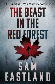 The Beast in the Red Forest. To kill a beast, you must become one - Sam Eastland