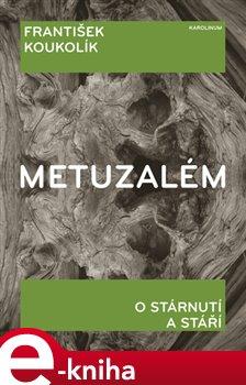 Metuzalém. O stárnutí a stáří - František Koukolík e-kniha