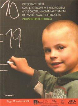Obálka titulu Integrace dětí s aspergerovým syndromem a vysokofunkčním autismem do vzdělávacího procesu