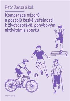 Obálka titulu Komparace názorů a postojů české veřejnosti k životosprávě, pohybovým aktivitám a sportu