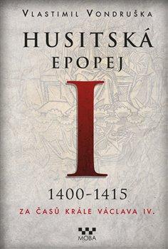 Obálka titulu Husitská epopej I. - Za časů krále Václava IV.