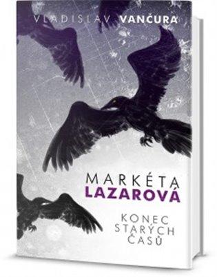 Markéta Lazarová / Konec starých časů - Vladislav Vančura | Booksquad.ink