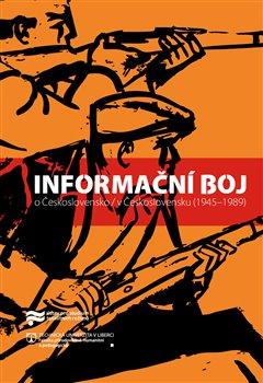 Obálka titulu Informační boj o Československo / v Československu (1945–1989)