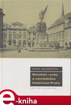 Obálka titulu Náměstí, rynky a náměstíčka historické Prahy