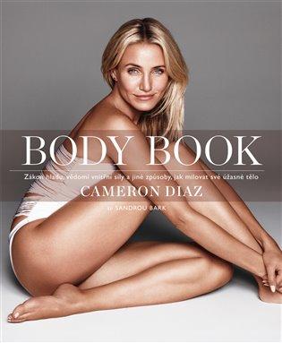 Body Book:Zákon hladu, vědomí vnitřní síly a jiné způsoby, jak milovat své tělo - Cameron Diaz | Booksquad.ink