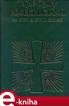 Obálka titulu Tajné figury Rosekruciánů ze XVI. a XVII. století