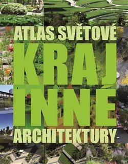 Obálka titulu Atlas světové krajinné architektury