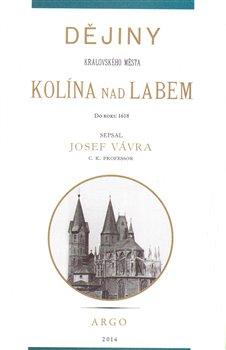 Obálka titulu Dějiny královského města Kolína nad Labem 1.