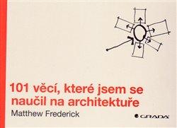 Obálka titulu 101 věcí, které jsem se naučil na architektuře