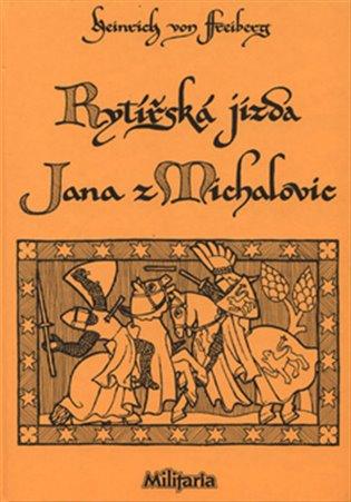 Rytířská jízda Jana z Michalovic:Unikátní veršovaný příběh z konce 13. století - Heinrich von Freiberg   Booksquad.ink