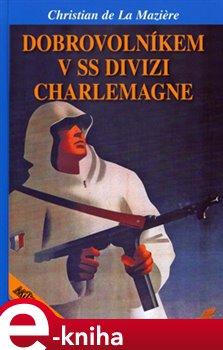 Obálka titulu Dobrovolníkem v SS divizi Charlemagne