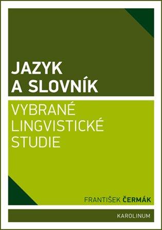Jazyk a slovník:Vybrané lingvistické studie - František Čermák | Booksquad.ink