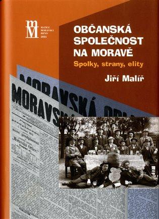 Občanská společnost na Moravě:Spolky, strany, elity - Jiří Malíř | Booksquad.ink