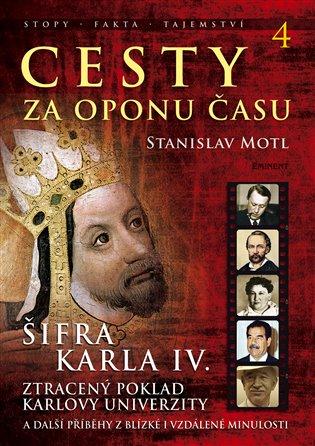 Cesty za oponu času 4:Šifra Karla IV. - Stanislav Motl   Booksquad.ink