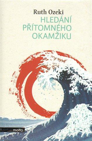 Hledání přítomného okamžiku - Ruth Ozeki | Replicamaglie.com