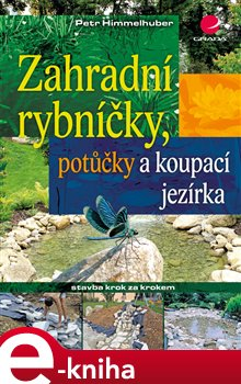Obálka titulu Zahradní rybníčky, potůčky a koupací jezírka