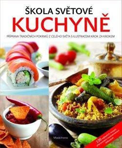 Škola světové kuchyně. Průvodce nejzajímavějšími recepty z celého světa