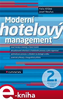 Moderní hotelový management. 2., aktualizované a rozšířené vydání - Felix Křížek, Josef Neufus e-kniha