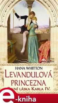 Levandulová princezna. První láska Karla IV. - Hana Whitton e-kniha