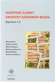 Obálka titulu Rukopisné zlomky Knihovny Národního muzea - Signatura 1 A