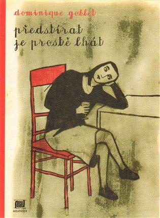 Předstírat je prostě lhát - Dominique Goblet | Booksquad.ink