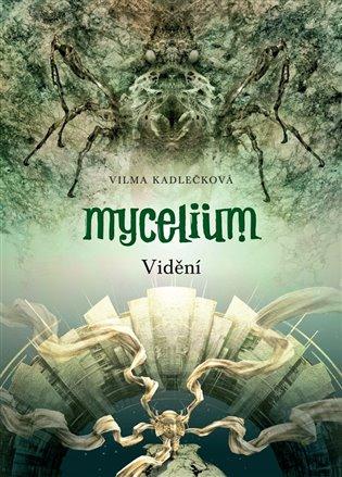 Mycelium IV: Vidění - Vilma Kadlečková   Booksquad.ink