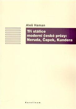 Obálka titulu Tři stálice moderní české prózy: Neruda, Čapek, Kundera