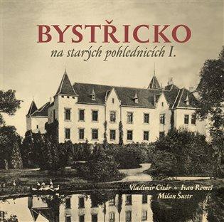 Bystřicko na starých pohlednicích:I. díl - Vladimír Cisár, | Booksquad.ink
