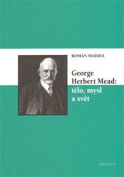 Obálka titulu George Herbert Mead: tělo, mysl a svět