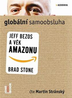 Obálka titulu Globální samoobsluha - Jeff Bezos a věk Amazonu