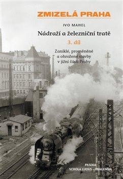 Obálka titulu Zmizelá Praha-Nádraží a železniční tratě 3.díl