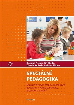 Speciální pedagogika:Edukace a rozvoj osob se specifickými potřebami v oblasti somatické, psychické a sociální - Slavomil Fischer,   Booksquad.ink