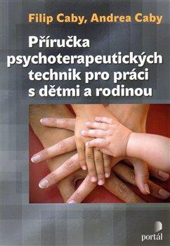 Obálka titulu Příručka psychoterapeutických technik pro práci s dětmi a rodinou