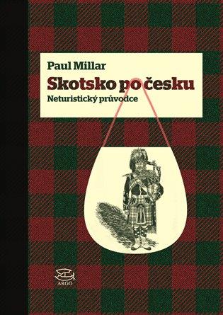 Skotsko po česku:Neturistický průvodce - Paul Millar   Booksquad.ink