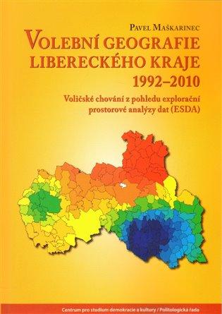 Volební geografie libereckého kraje 1992-2010:Voličské chování z pohledu explorační prostorové analýzy dat (ESDA) - Pavel Maškarinec   Booksquad.ink
