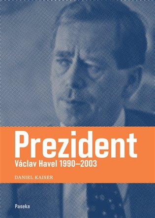 Prezident:Václav Havel 1990–2003 - Daniel Kaiser | Booksquad.ink