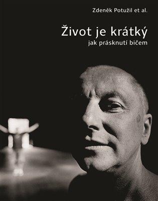Život je krátký jak prásknutí bičem - Zdeněk Potužil   Booksquad.ink