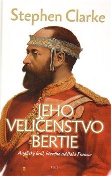 Obálka titulu Jeho Veličenstvo Bertie