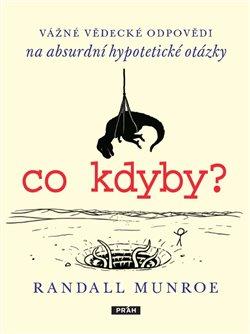 Co kdyby?. vážné vědecké odpovědí na absurdní hypotetické otázky - Randall Munroe