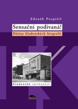 Sensační podívaná!. Dějiny kladenských biografů - Zdeněk Pospíšil