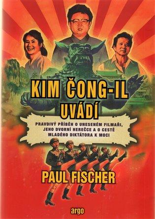 Kim Čong-il uvádí - Pravdivý příběh o uneseném filmaři, jeho dvorní herečce a o cestě mladého diktátora k moci
