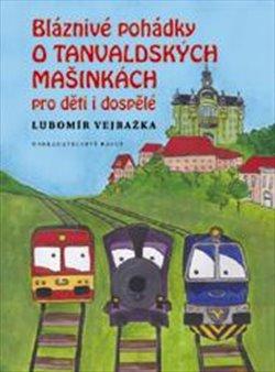 Obálka titulu Bláznivé pohádky o Tanvaldských mašinkách pro děti i dospělé