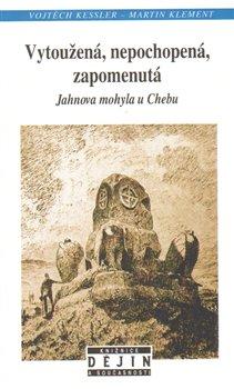 Obálka titulu Vytoužená, nepochopená, zapomenutá Jahnova mohyla u Chebu