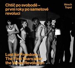 Obálka titulu Chtíč po svobodě - první roky po sametové revoluci